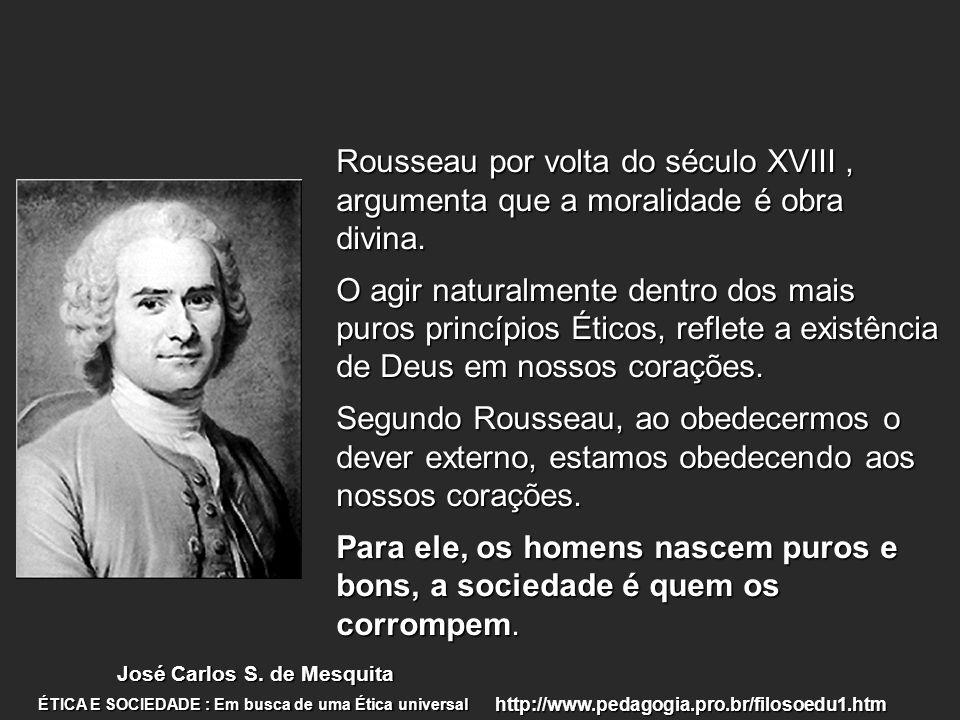 Rousseau por volta do século XVIII , argumenta que a moralidade é obra divina.