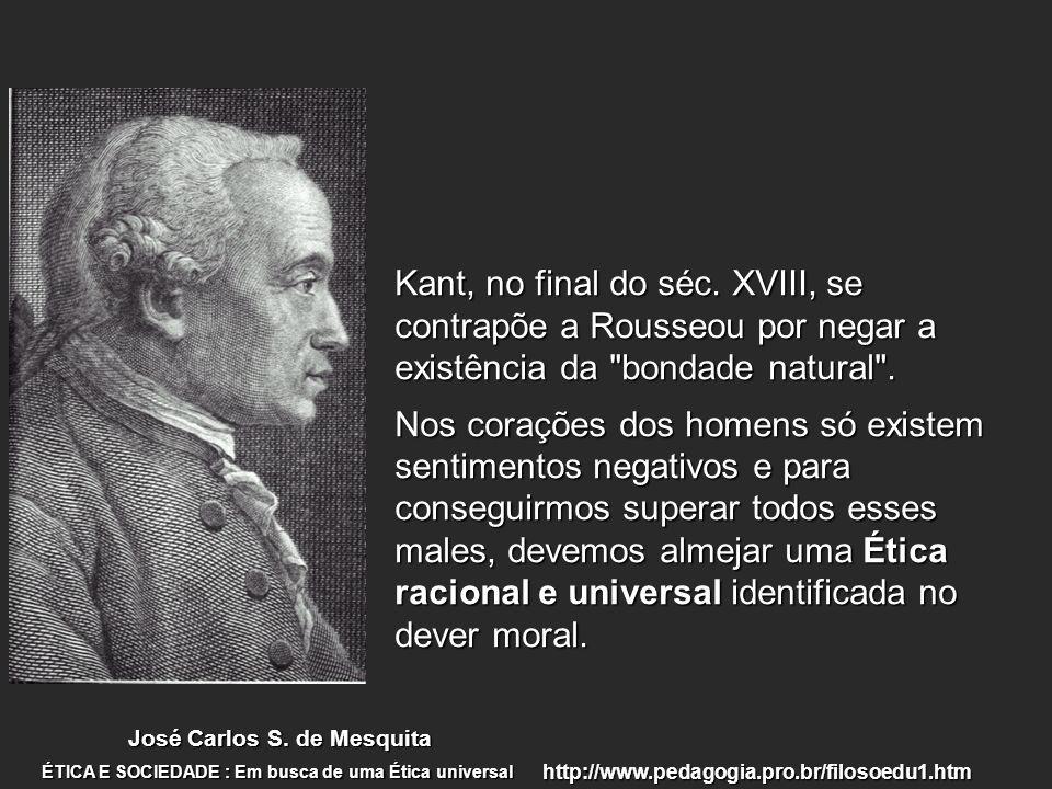 Kant, no final do séc. XVIII, se contrapõe a Rousseou por negar a existência da bondade natural .