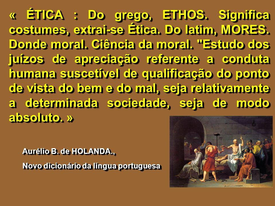 « ÉTICA : Do grego, ETHOS. Significa costumes, extrai-se Ética