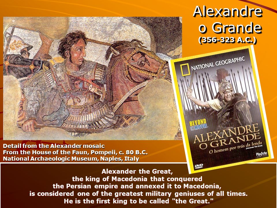 Alexandre o Grande (356-323 A.C.) Alexander the Great,