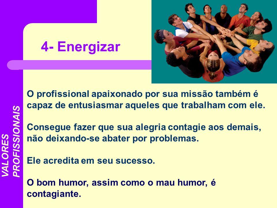 4- EnergizarO profissional apaixonado por sua missão também é capaz de entusiasmar aqueles que trabalham com ele.