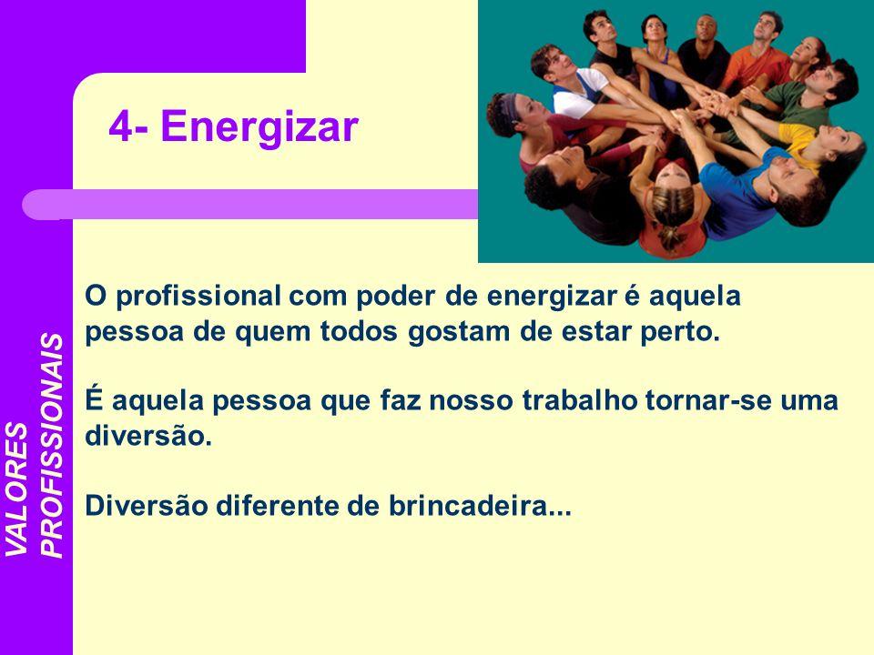 4- EnergizarO profissional com poder de energizar é aquela pessoa de quem todos gostam de estar perto.