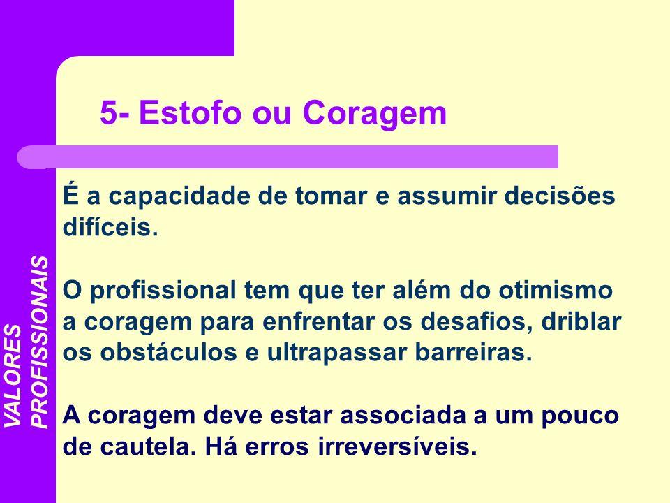 5- Estofo ou CoragemÉ a capacidade de tomar e assumir decisões difíceis.