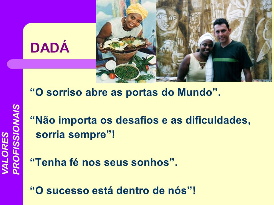 DADÁ O sorriso abre as portas do Mundo .