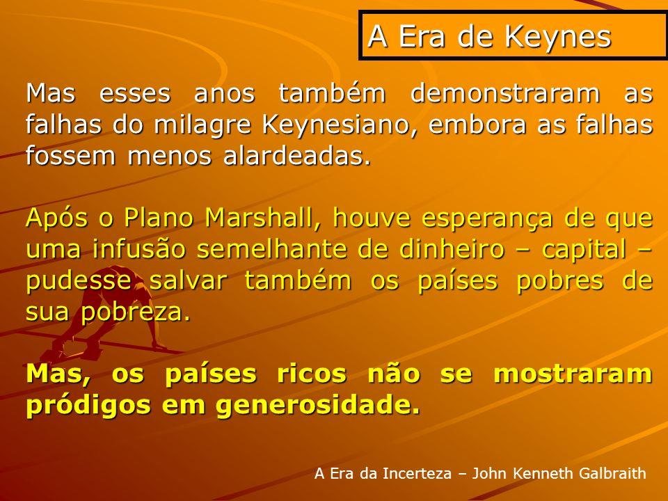 A Era de Keynes Mas esses anos também demonstraram as falhas do milagre Keynesiano, embora as falhas fossem menos alardeadas.
