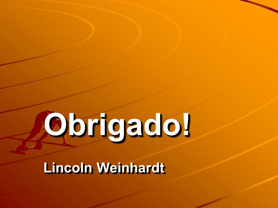 Obrigado! Lincoln Weinhardt