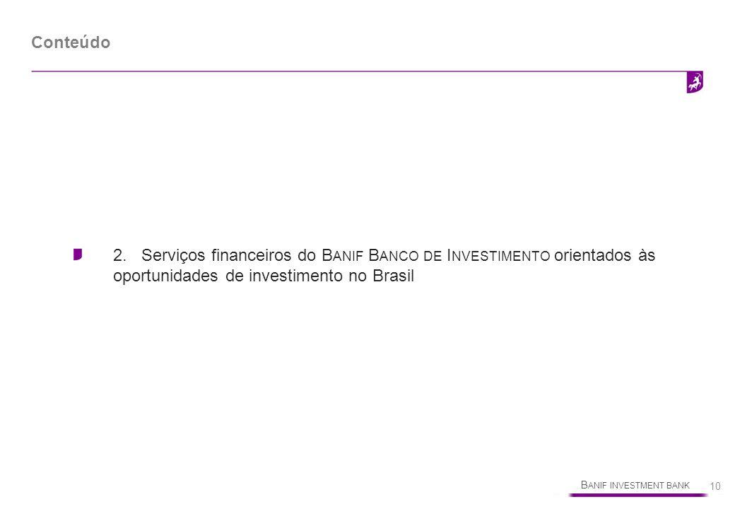 Conteúdo 2. Serviços financeiros do Banif Banco de Investimento orientados às oportunidades de investimento no Brasil.