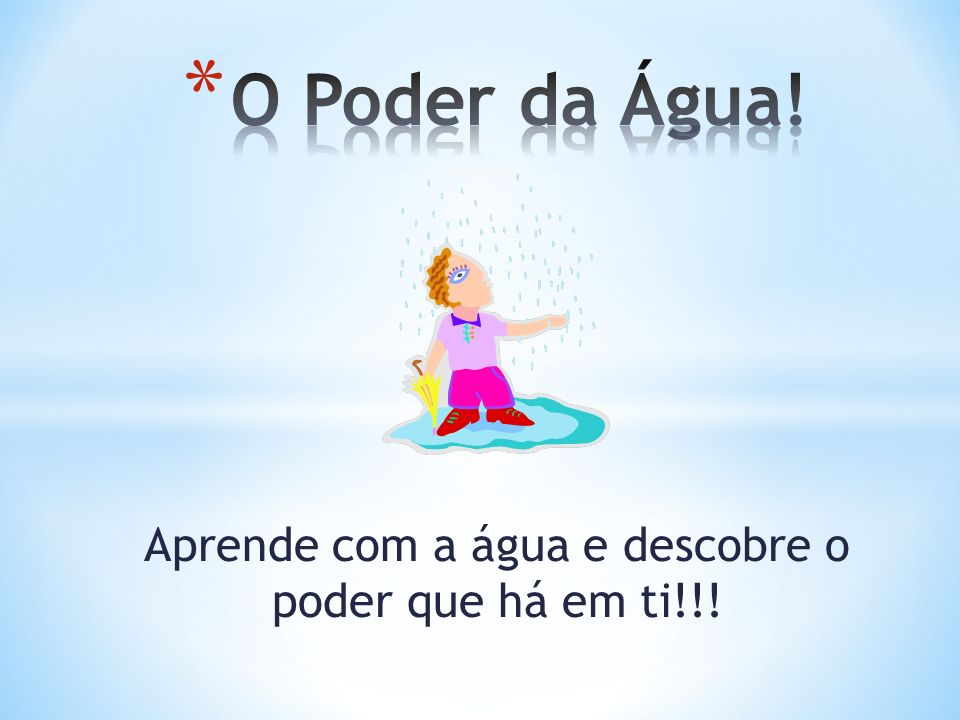 Aprende com a água e descobre o poder que há em ti!!!