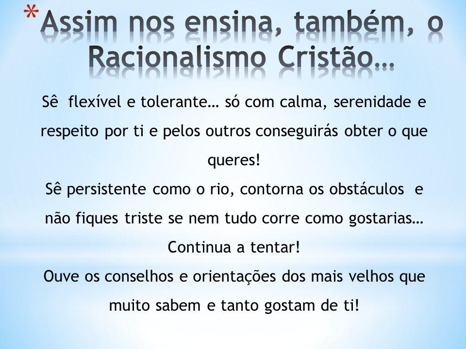 Assim nos ensina, também, o Racionalismo Cristão…