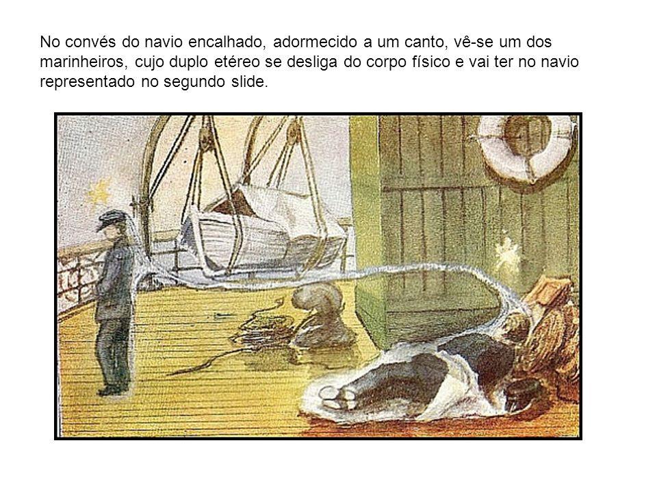 No convés do navio encalhado, adormecido a um canto, vê-se um dos marinheiros, cujo duplo etéreo se desliga do corpo físico e vai ter no navio representado no segundo slide.