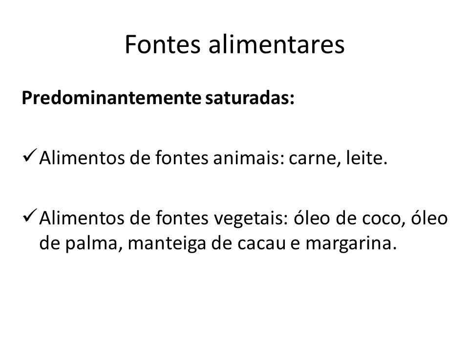 Fontes alimentares Predominantemente saturadas: