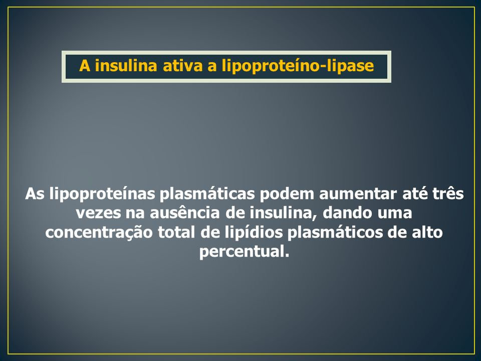 A insulina ativa a lipoproteíno-lipase