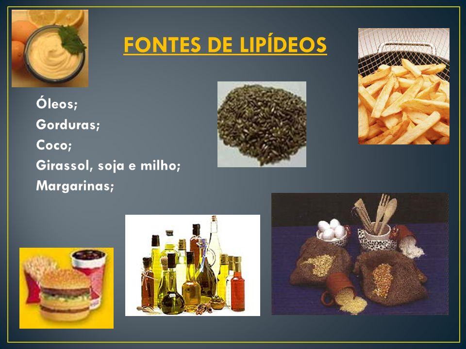 FONTES DE LIPÍDEOS Óleos; Gorduras; Coco; Girassol, soja e milho;