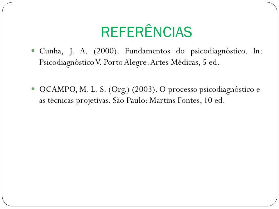 REFERÊNCIAS Cunha, J. A. (2000). Fundamentos do psicodiagnóstico. In: Psicodiagnóstico V. Porto Alegre: Artes Médicas, 5 ed.