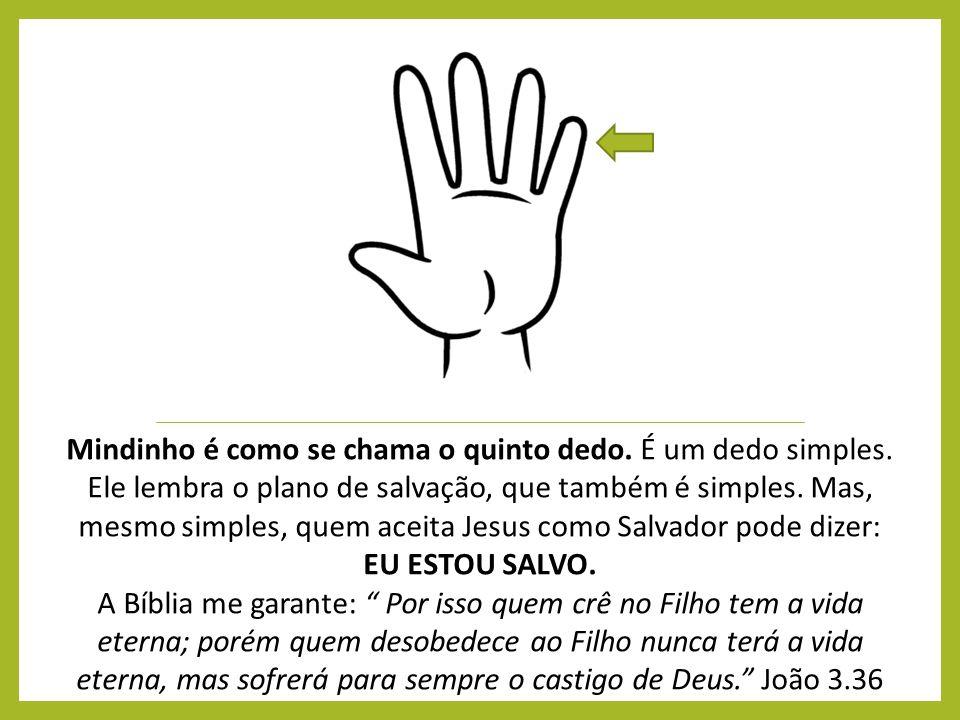Mindinho é como se chama o quinto dedo. É um dedo simples