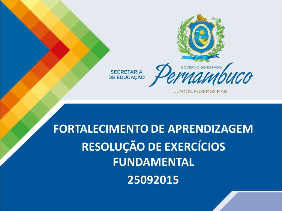 FORTALECIMENTO DE APRENDIZAGEM RESOLUÇÃO DE EXERCÍCIOS FUNDAMENTAL