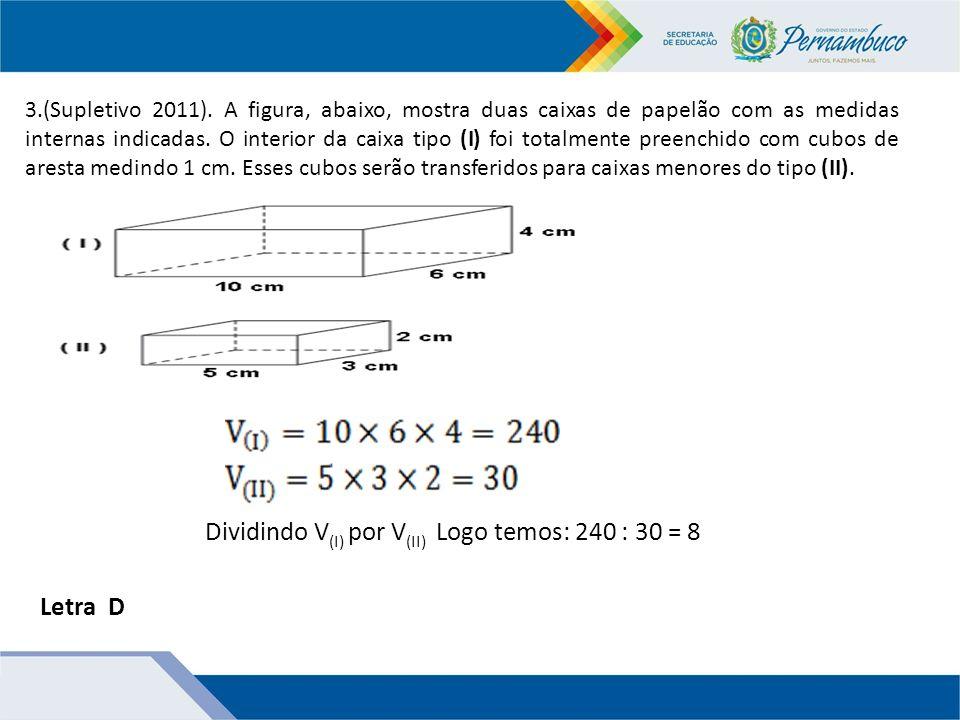 Dividindo V(I) por V(II) Logo temos: 240 : 30 = 8