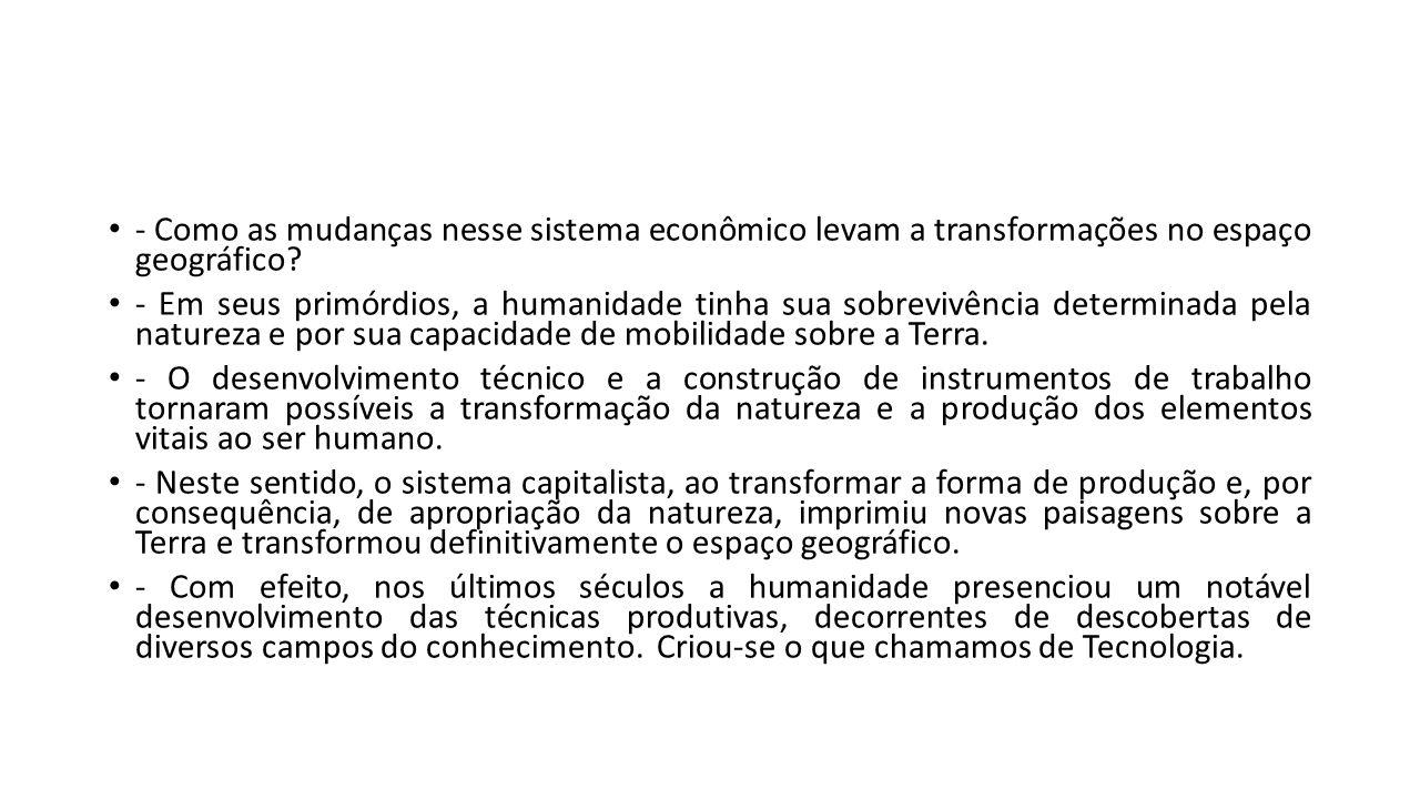 - Como as mudanças nesse sistema econômico levam a transformações no espaço geográfico