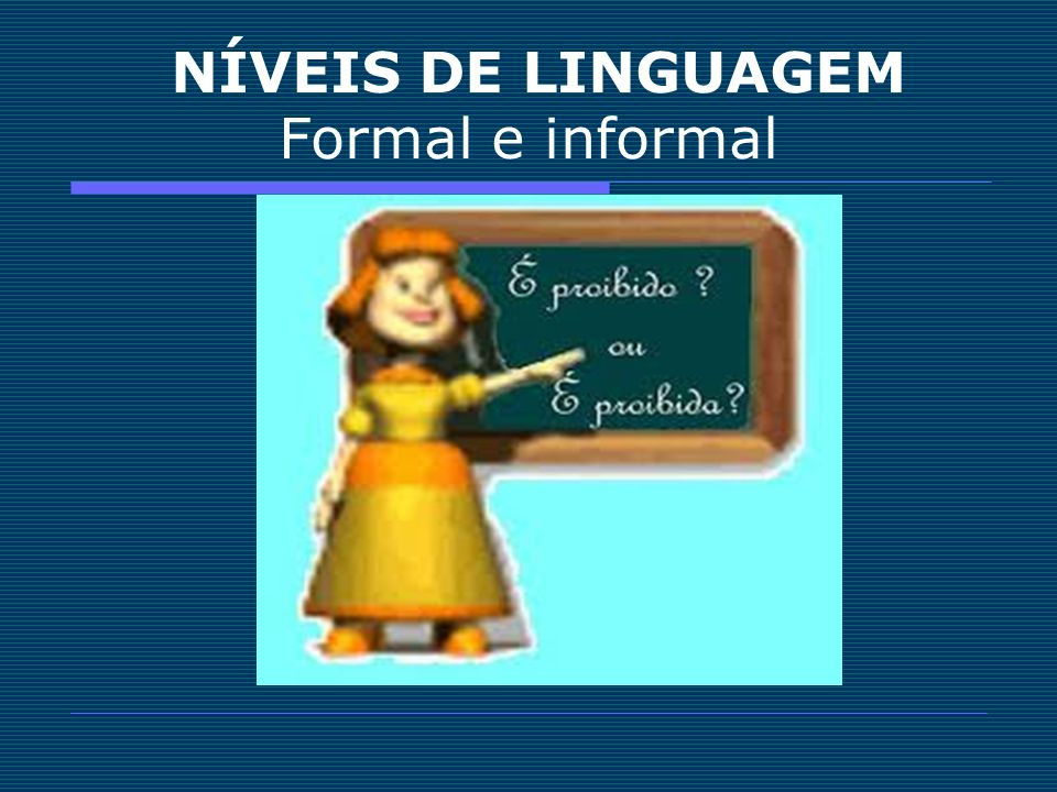 NÍVEIS DE LINGUAGEM Formal e informal