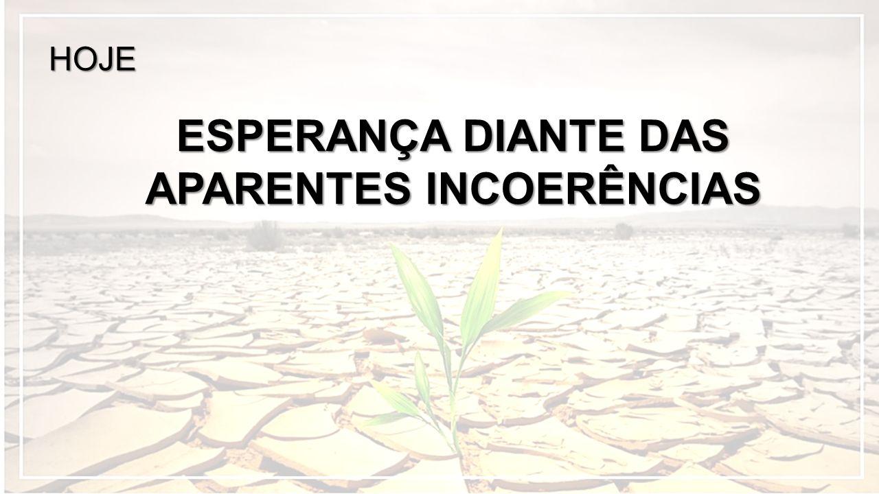 ESPERANÇA DIANTE DAS APARENTES INCOERÊNCIAS