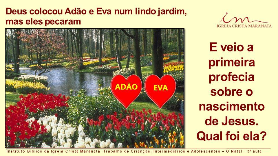 Deus colocou Adão e Eva num lindo jardim, mas eles pecaram