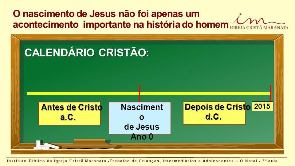 O nascimento de Jesus não foi apenas um acontecimento importante na história do homem