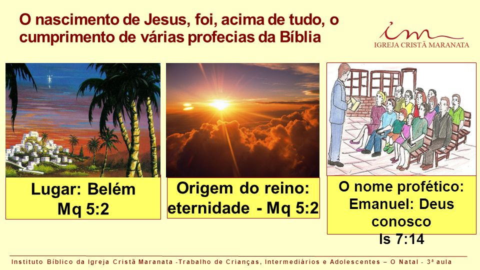 Lugar: Belém Mq 5:2 Origem do reino: eternidade - Mq 5:2