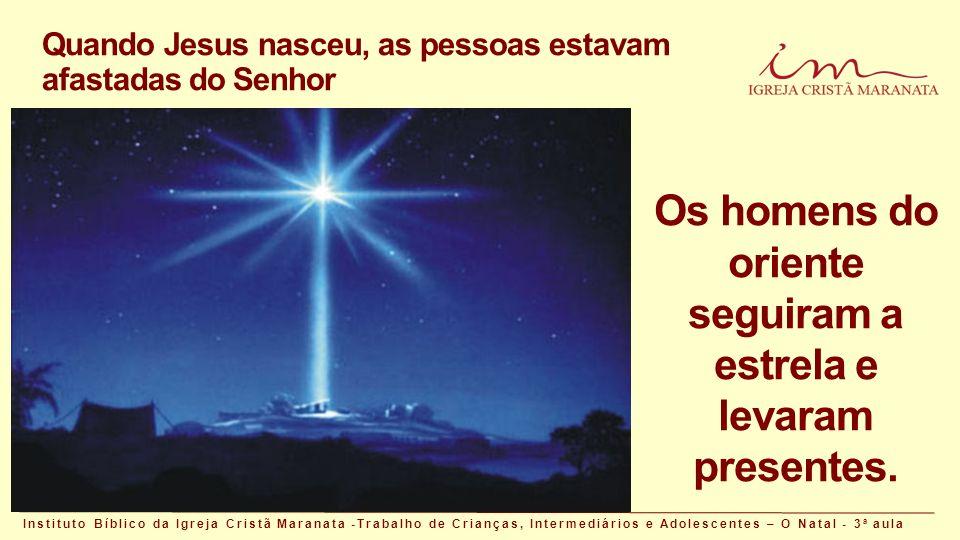Quando Jesus nasceu, as pessoas estavam afastadas do Senhor