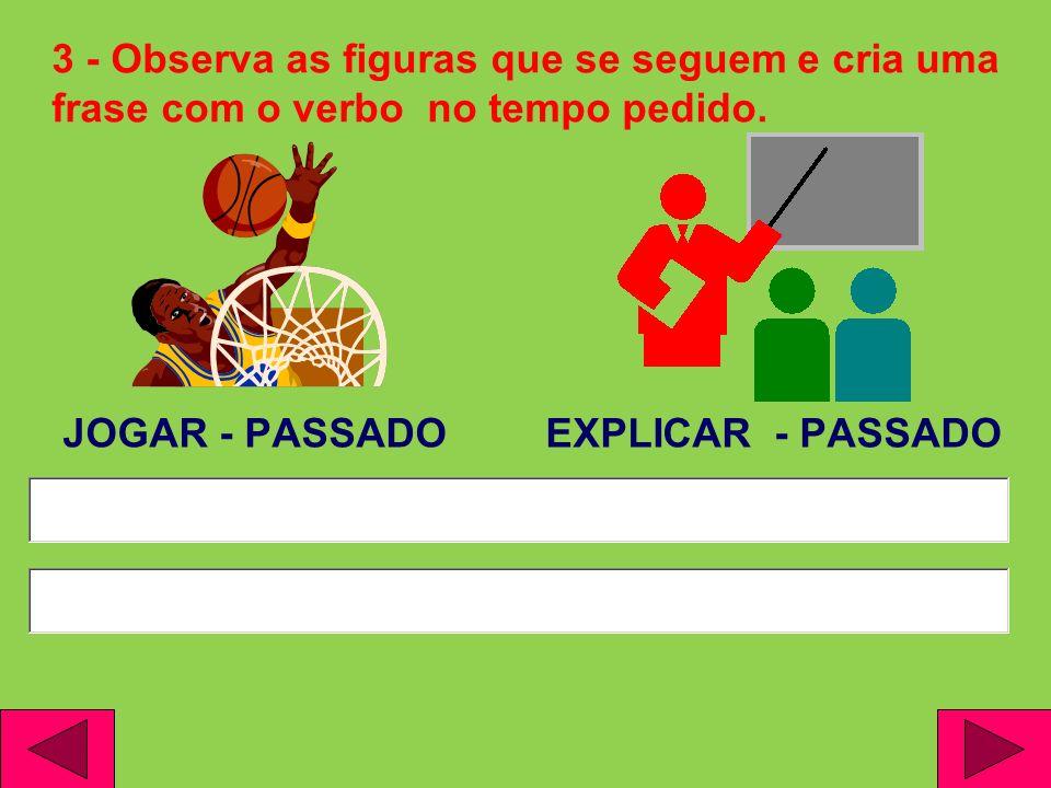 3 - Observa as figuras que se seguem e cria uma frase com o verbo no tempo pedido.