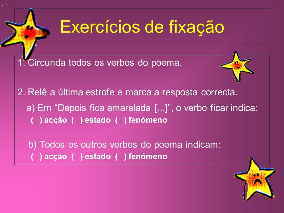 Exercícios de fixação 1. Circunda todos os verbos do poema. 2. Relê a última estrofe e marca a resposta correcta.