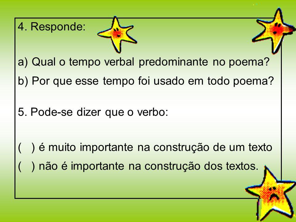 4. Responde: a) Qual o tempo verbal predominante no poema b) Por que esse tempo foi usado em todo poema