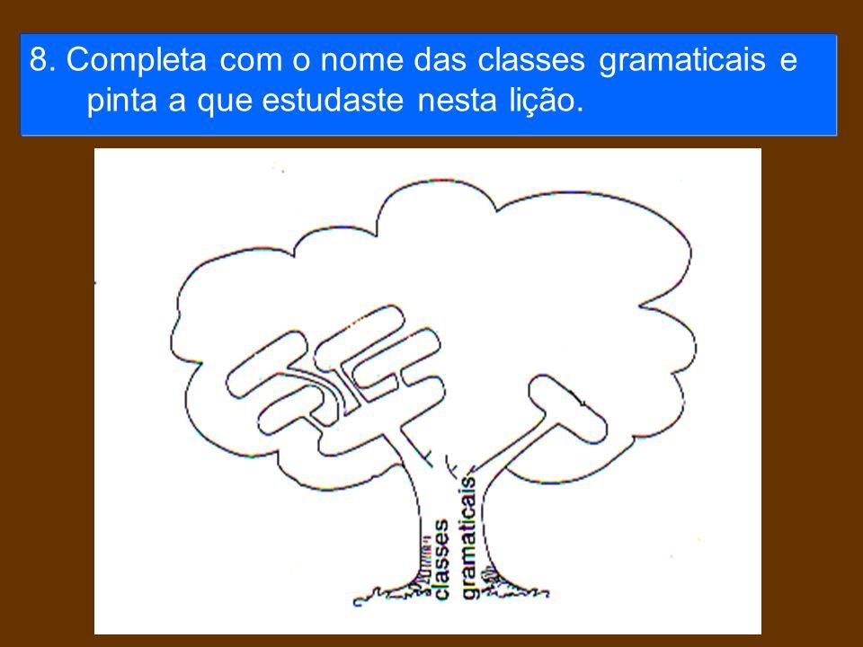 8. Completa com o nome das classes gramaticais e pinta a que estudaste nesta lição.