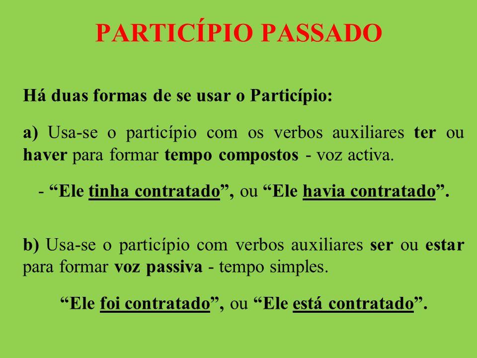 PARTICÍPIO PASSADO Há duas formas de se usar o Particípio: