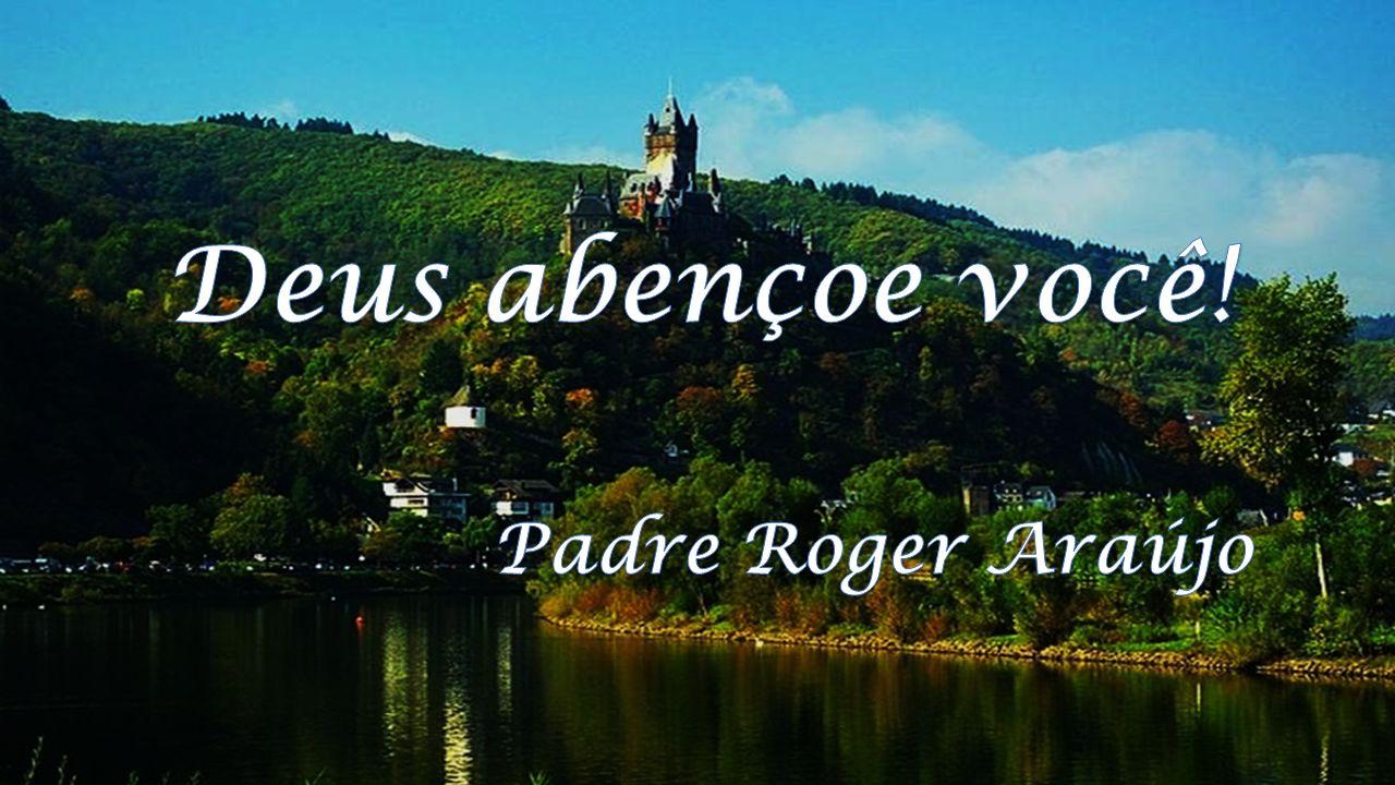 Deus abençoe você! Padre Roger Araújo