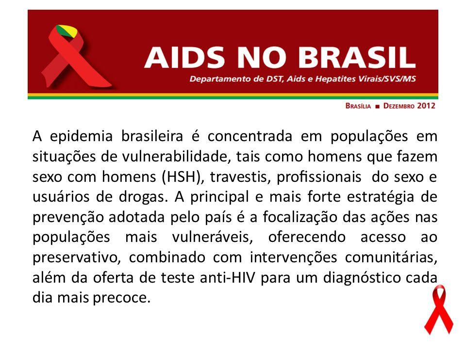 A epidemia brasileira é concentrada em populações em situações de vulnerabilidade, tais como homens que fazem sexo com homens (HSH), travestis, profissionais do sexo e usuários de drogas.