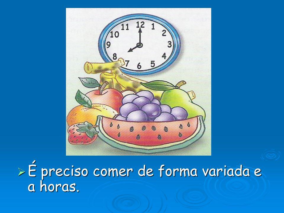 É preciso comer de forma variada e a horas.