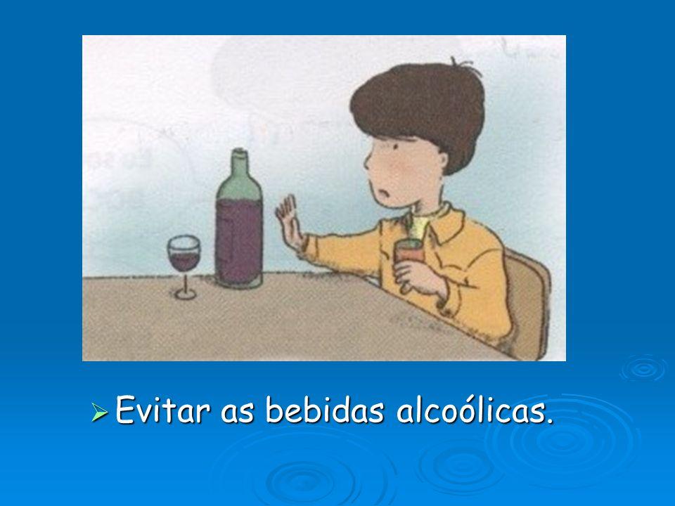 Evitar as bebidas alcoólicas.