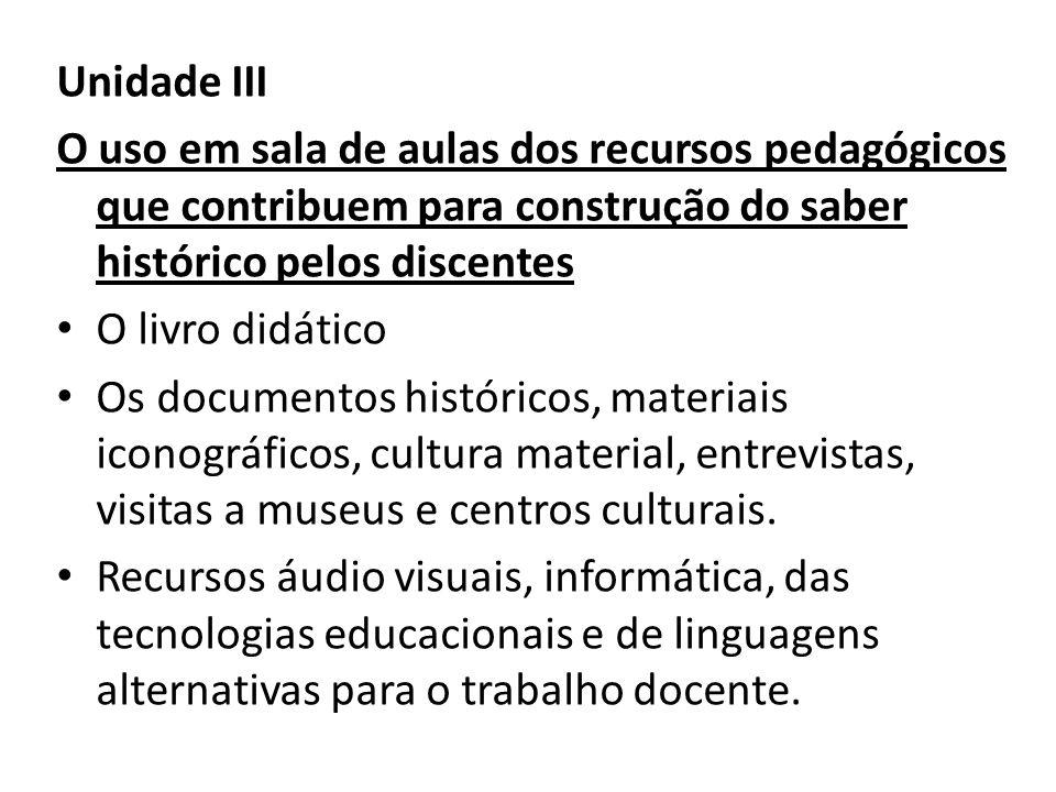 Unidade III O uso em sala de aulas dos recursos pedagógicos que contribuem para construção do saber histórico pelos discentes.