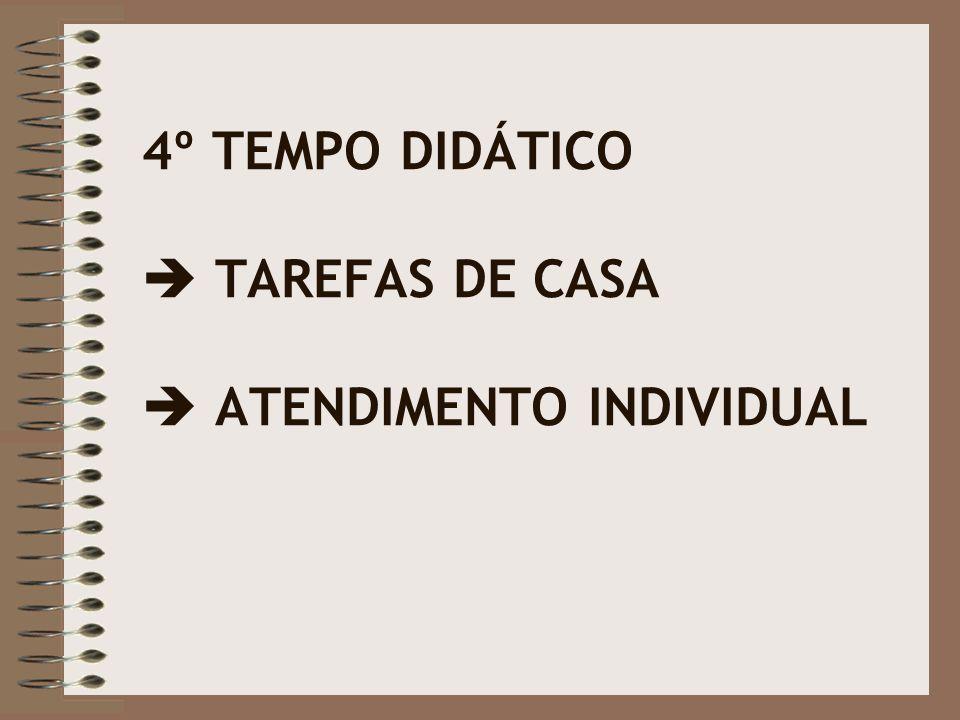 4º TEMPO DIDÁTICO  TAREFAS DE CASA  ATENDIMENTO INDIVIDUAL