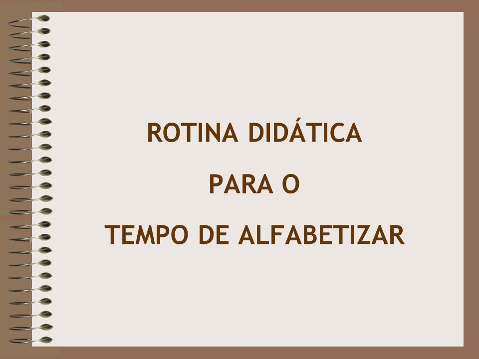 ROTINA DIDÁTICA PARA O TEMPO DE ALFABETIZAR