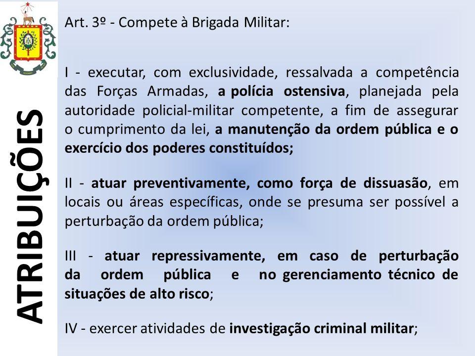 ATRIBUIÇÕES Art. 3º - Compete à Brigada Militar: