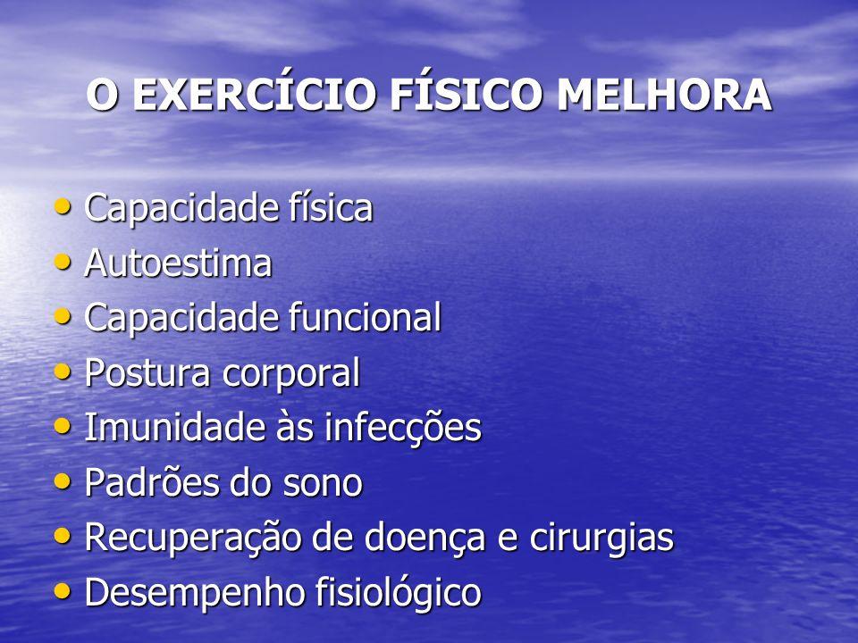O EXERCÍCIO FÍSICO MELHORA