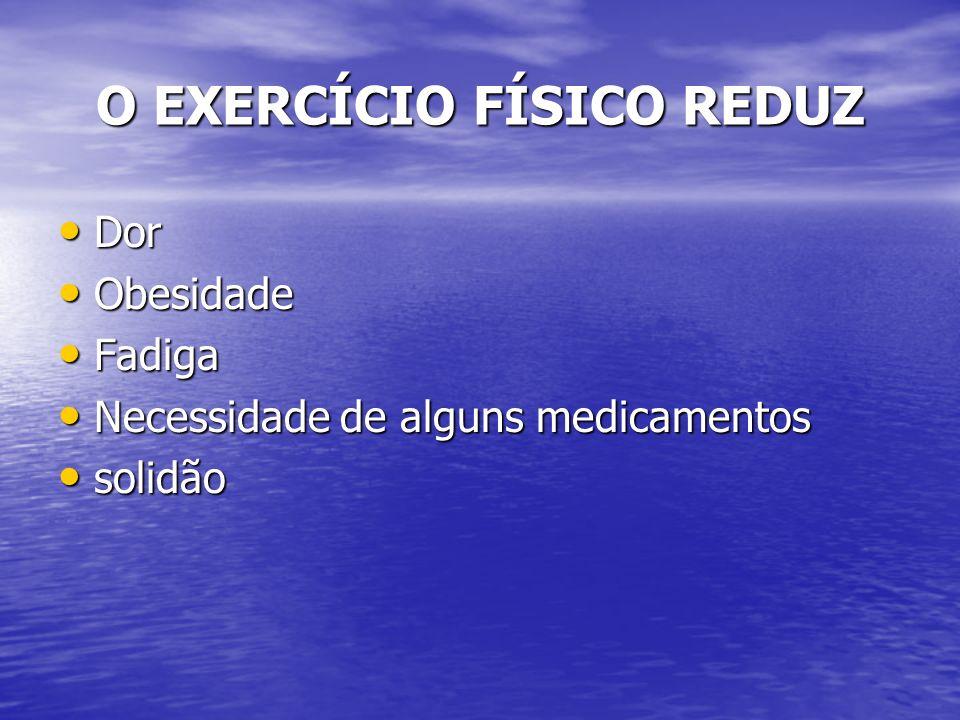 O EXERCÍCIO FÍSICO REDUZ