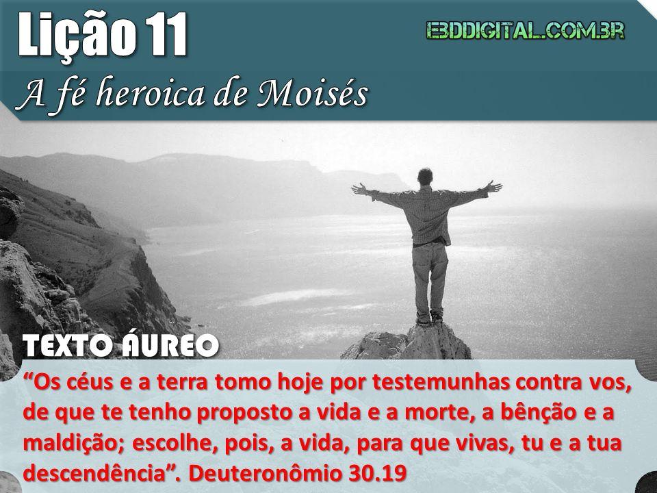 Lição 11 A fé heroica de Moisés TEXTO ÁUREO