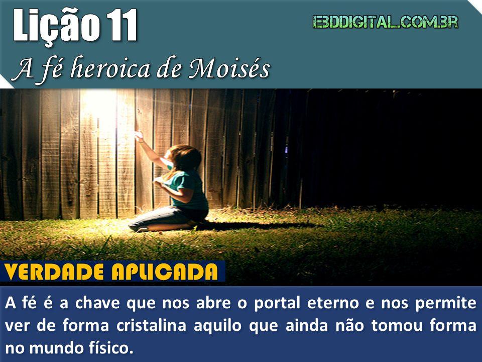 Lição 11 A fé heroica de Moisés VERDADE APLICADA