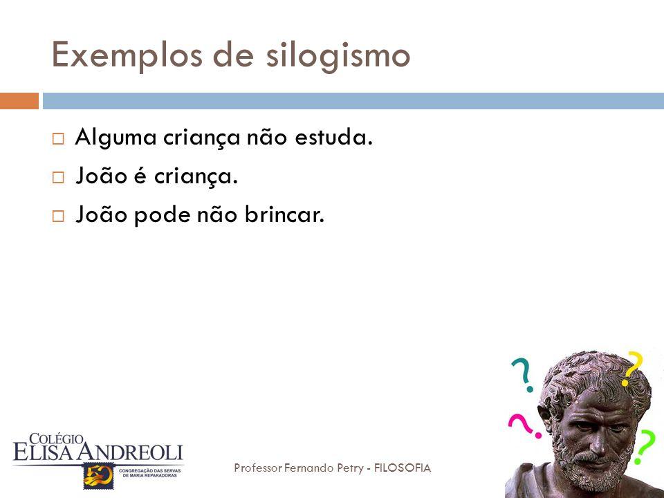 Exemplos de silogismo Alguma criança não estuda. João é criança.