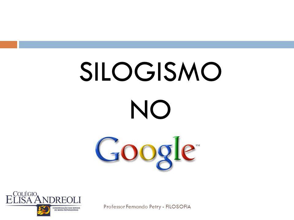 SILOGISMO NO Professor Fernando Petry - FILOSOFIA