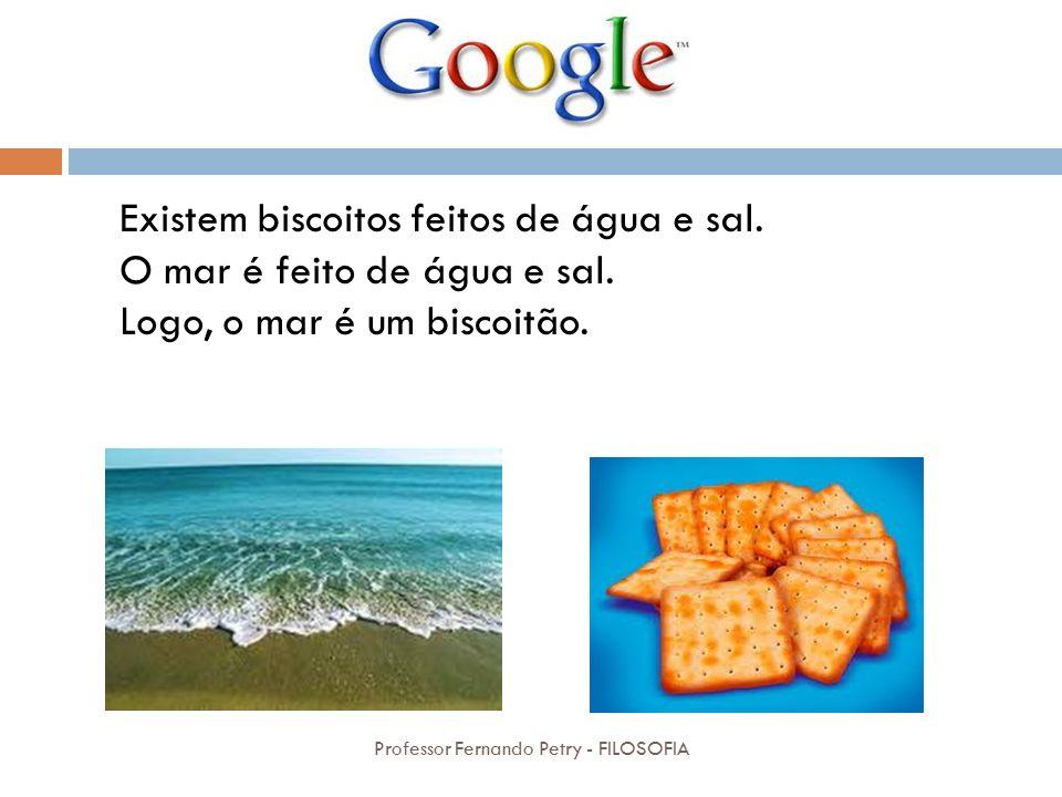 Existem biscoitos feitos de água e sal. O mar é feito de água e sal