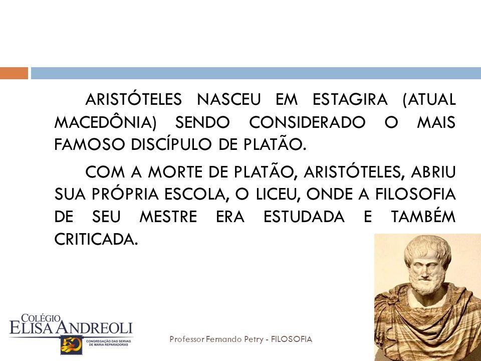ARISTÓTELES NASCEU EM ESTAGIRA (ATUAL MACEDÔNIA) SENDO CONSIDERADO O MAIS FAMOSO DISCÍPULO DE PLATÃO.