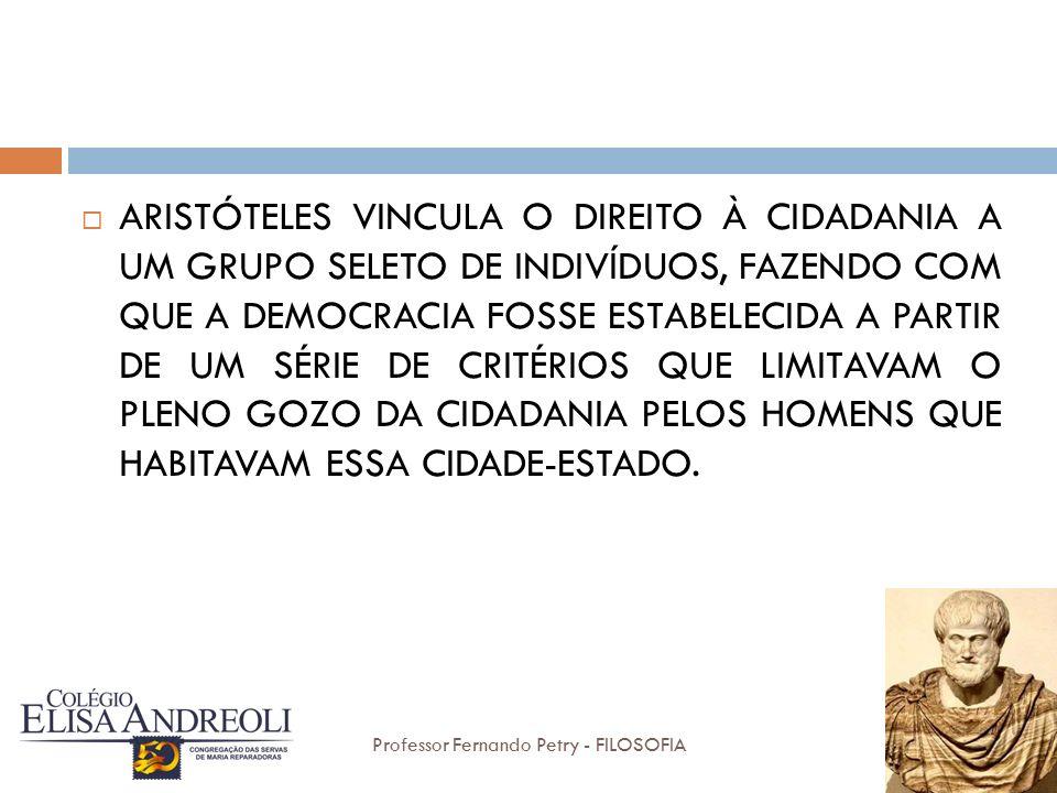 Aristóteles vincula o direito à cidadania a um grupo seleto de indivíduos, fazendo com que a democracia fosse estabelecida a partir de um série de critérios que limitavam o pleno gozo da cidadania pelos homens que habitavam essa cidade-Estado.